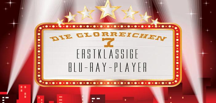 Die glorreichen 7: erstklassige Blu-ray-Player