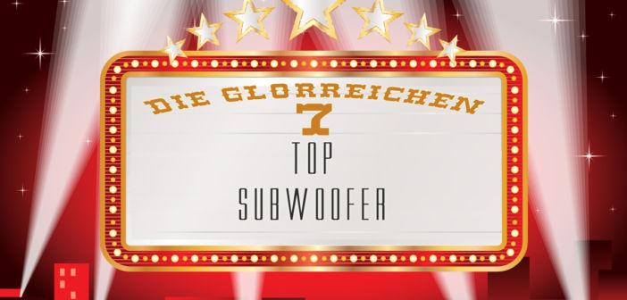 Die glorreichen 7: Top Subwoofer